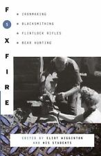 Foxfire 5: Ironmaking, Blacksmithing, Flintlock Rifles, Bear Hunting, and Other