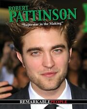 Robert Pattinson: Superstar in the Making (Remarkable People)