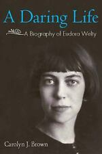 A Daring Life: A Biography of Eudora Welty by Brown, Carolyn J.