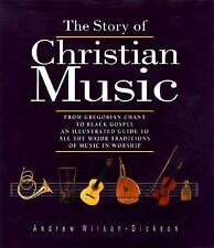 The Story of Christian Music : From Gregorian Chant to Black Gospel: An...