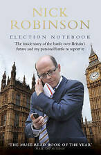 Election Notebook: The Inside Story of the Battle Over Britain's Future and...