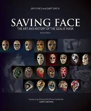 Saving Face : The Art and History of the Goalie Mask by Gary Smith and Jim...