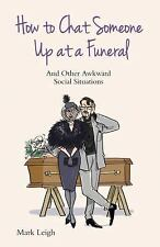 How to Chat Someone Up at a Funeral: And Other Awkward Social Situations, Mark L