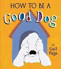 How to Be a Good Dog, Page, Gail, Very Good.  Used with NO markings in text.  Pa