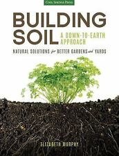 *Building Soil: A Down-to-Earth Approach: Natural Solutions for Better Gardens &