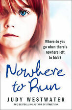 Nowhere to Run: Where Do You Go When There's Nowhere Left to Hide? Judy Westwate