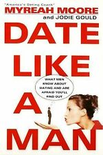 Date Like a Man: What Men Know About Dating and Are Afraid You'll Find Out, Good