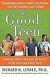 The Good Teen Rescuing Adolescence from the Myths of the Storm and Stress Years
