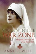 Women in the Warzone: Hospital Service in the First World War by Anne Powell...