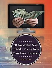20 Wonderful Ways to Make Money from Your Own Computer by Diana Tan (2014,...