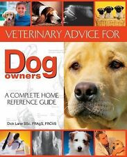Veterinary Advice for Dog Owners : A Complete Home Reference Guide by Dick...