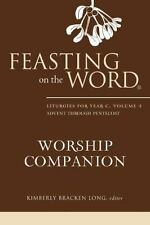 Feasting on the Word Worship Companion: Liturgies for Year C, Volume 1, Advent t