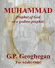 Muhammad : Prophet of God or a Godless Prophet! by P., G,P Geoghegan (2013,...