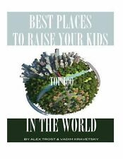 Best Places to Raise Your Kids in the World: Top 100 by Alex Trost and Vadim...