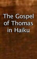 Inspirational Haiku of Ancient Wisdom for Enlightenment: The Gospel of Thomas...