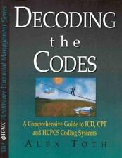 Decoding the Codes: A Comprehensive Guide to Icd, Cpt & Hcpcs Coding Systems (Th