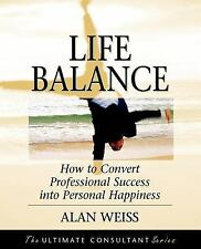 Life Balance: How to Convert Professional Success into Personal Happiness by We