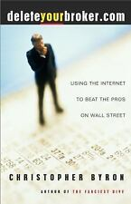 Deleteyourbroker.com : Using the Internet to Beat the Pros on Wall Street by...