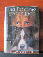 The Boy Who Spoke Dog by Clay Morgan 2003 HCDC - First Edition