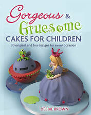 Gorgeous and Gruesome Cakes for Children - Debbie Brown - New