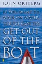 If You Want to Walk on Water, You've Got to Get Out of the Boat Ortberg, John H