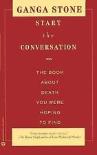 Start the Conversation : The Book about Death You Were Hoping to Find by Kay...