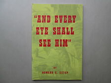 AND EVERY EYE SHALL SEE HIM by Howard C. Estep 1980 pb WORLD PROPHETIC MINISTRY