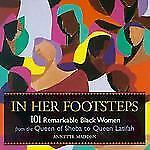 Excellent, In Her Footsteps: 101 Remarkable Black Women from the Queen of Sheba