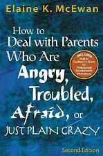 How to Deal With Parents Who Are Angry, Troubled, Afraid, or Just Plain Crazy ..