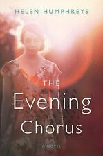 The Evening Chorus: A Novel, Humphreys, Helen, Acceptable Book