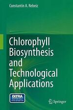 Chlorophyll Biosynthesis and Technological Applications by Constantin A....
