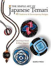 The Simple Art of Japanese Temari: 45 Traditional & Contemporary Designs