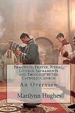 Practices, Prayer, Ritual, Liturgy, Sacraments and Theology in the Catholic...