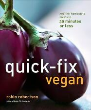 Quick-Fix Vegan: Healthy, Homestyle Meals in 30 Minutes or Less by Robertson, R