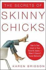 The Secrets of Skinny Chicks : How to Feel Great in Your Favorite Jeans--When...