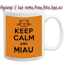 MUG TAZZA KEEP CALM AND MIAU - PERSONALIZZATA CON NOME FRASE O FOTO - IDEA REGAL