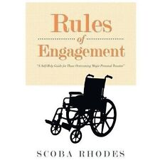 Rules of Engagement : A Self-Help Guide for Those Overcoming Major Personal...