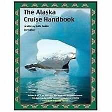 The Alaska Cruise Handbook : A Mile-By-Mile Guide by Joe Upton (2012,...