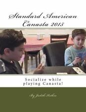 Standard American Canasta 2015 : The Complete Rules and Startegies for Modern...