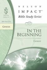 In the Beginning: Genesis Nelson Impact Bible Study Guide