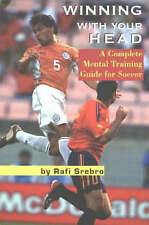 Winning with Your Head: A Complete Mental Training Guide for Soccer by Rafi...