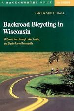 Backroad Bicycling in Wisconsin : 28 Scenic Tours Through Lakes, Forests, and...