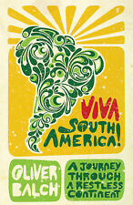 Viva South America!: A Journey Through a Restless Continent, Oliver Balch
