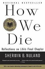 How We Die : Reflections on Life's Final Chapter by Sherwin B. Nuland (1995,...