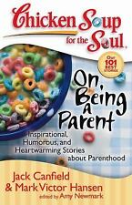 Chicken Soup for the Soul: On Being a Parent: Inspirational, Humorous,-ExLibrary