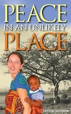 Peace in an Unlikely Place : A Story of Triumph over Adversity by Crystal...