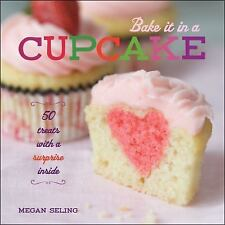 Bake It in a Cupcake: 50 Treats with a Surprise Inside - Seling, Megan - Hardcov