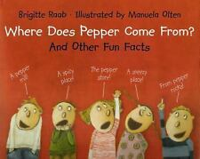 Where Does Pepper Come From? And Other Fun Facts by Brigitte Raab (2006, Hardc