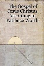 The Gospel of Jesus Christus According to Patience Worth by Patience Worth...