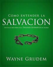 Cómo entender la salvación: Una de las siete partes de la teología sistemática d